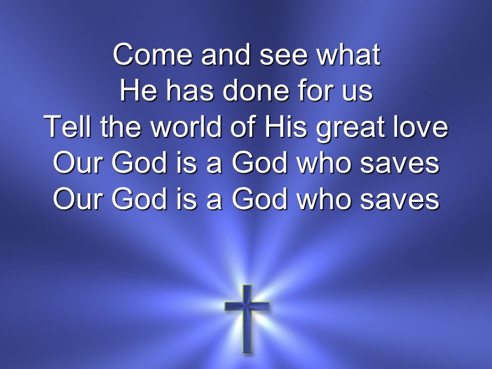 Tell the world of His great love Our God is a God who saves