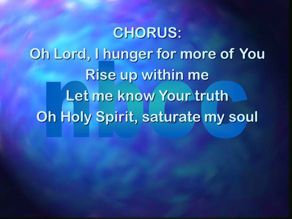 Oh Lord, I hunger for more of You Rise up within me