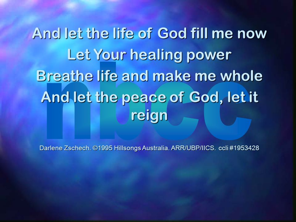 And let the life of God fill me now Let Your healing power