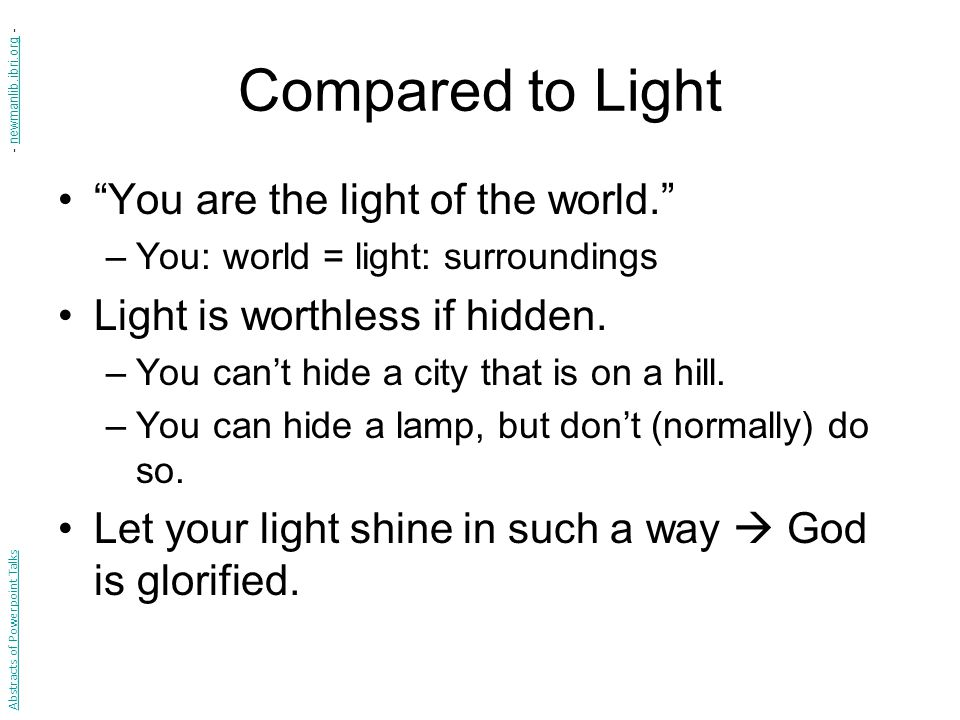 Compared to Light You are the light of the world.
