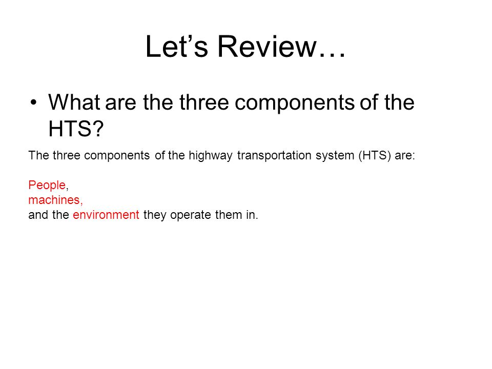 Let's Review… What are the three components of the HTS