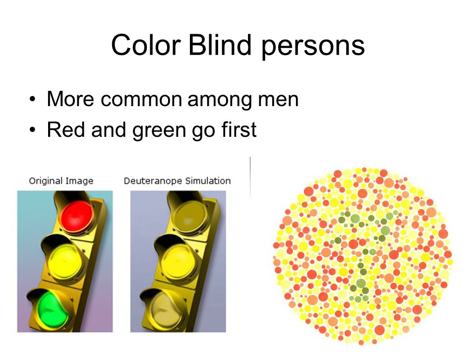 Color Blind persons More common among men Red and green go first