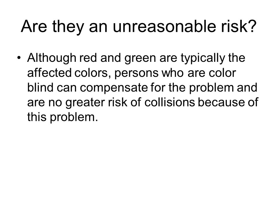 Are they an unreasonable risk