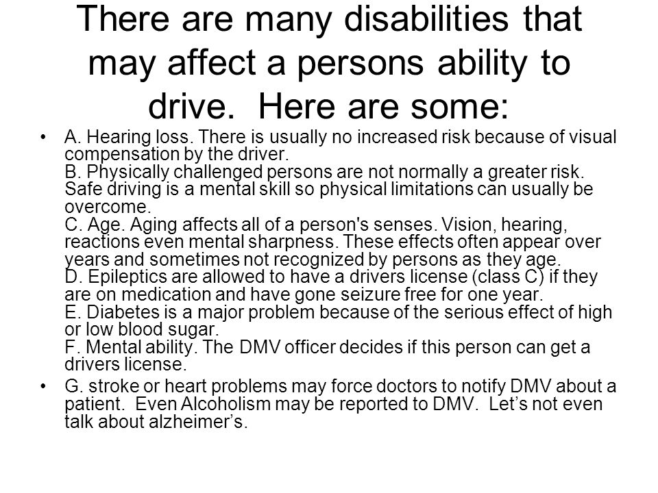 There are many disabilities that may affect a persons ability to drive