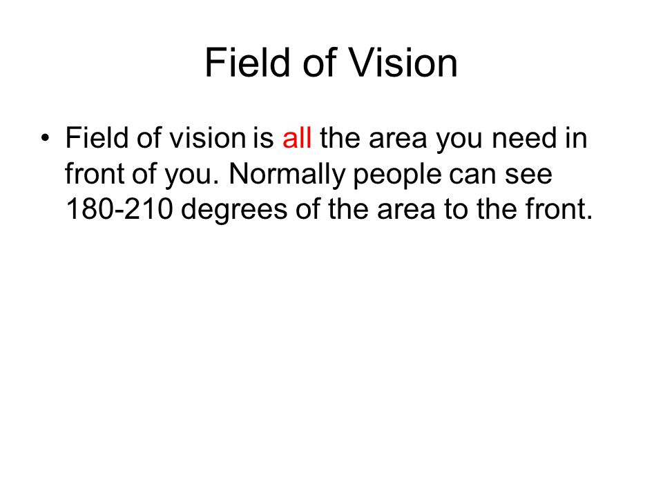 Field of Vision Field of vision is all the area you need in front of you.