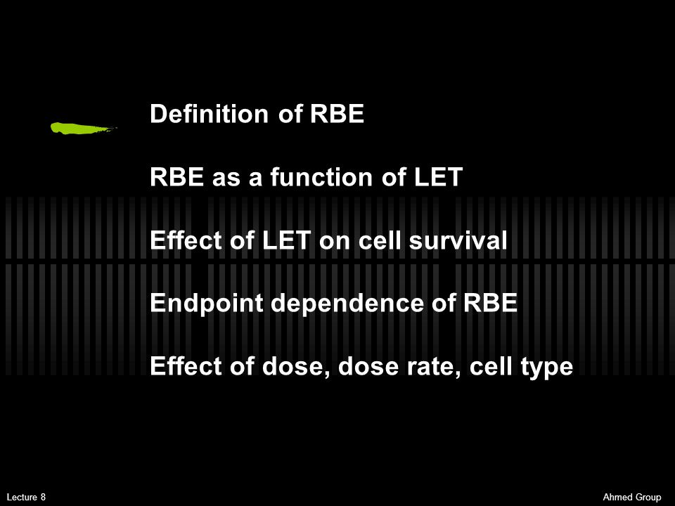 Definition of RBE RBE as a function of LET. Effect of LET on cell survival. Endpoint dependence of RBE.