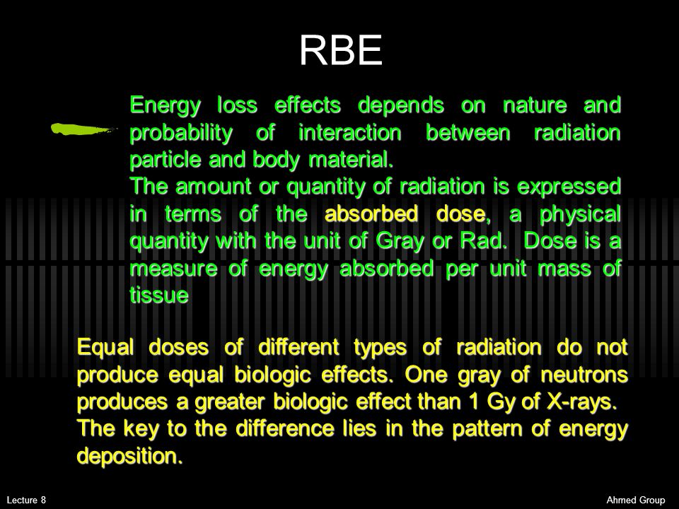 RBE Energy loss effects depends on nature and probability of interaction between radiation particle and body material.