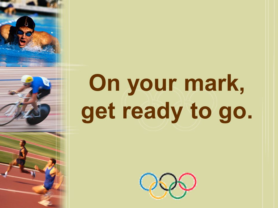 On your mark, get ready to go.