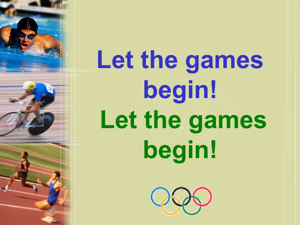 Let the games begin! Let the games begin!
