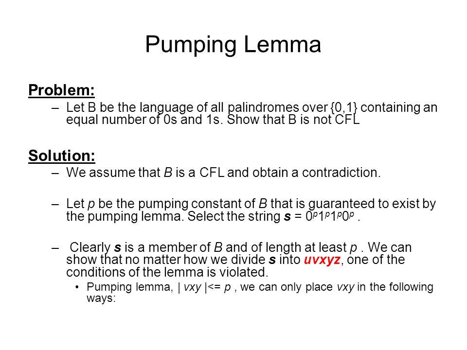 Pumping Lemma Problem: Solution: