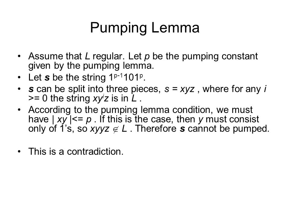 Pumping Lemma Assume that L regular. Let p be the pumping constant given by the pumping lemma. Let s be the string 1p-1101p.