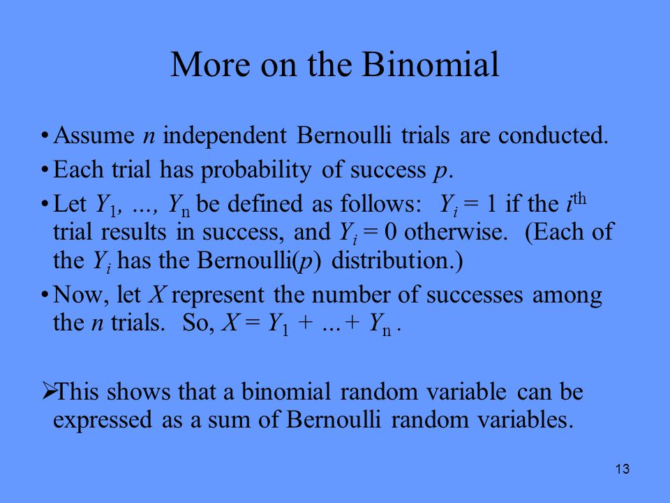 More on the Binomial Assume n independent Bernoulli trials are conducted. Each trial has probability of success p.