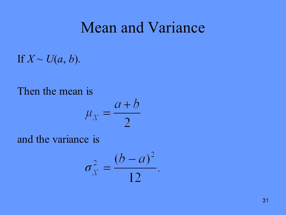 Mean and Variance If X ~ U(a, b). Then the mean is and the variance is