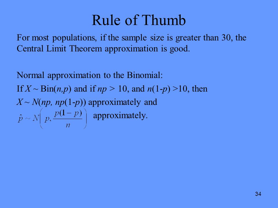 Rule of Thumb For most populations, if the sample size is greater than 30, the Central Limit Theorem approximation is good.