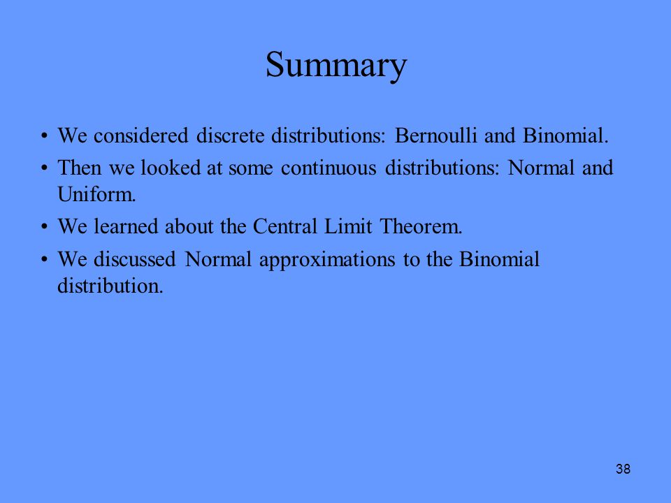 Summary We considered discrete distributions: Bernoulli and Binomial.