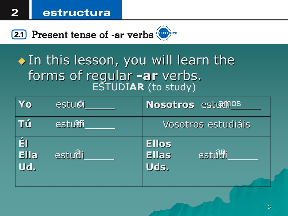 In this lesson, you will learn the forms of regular -ar verbs.