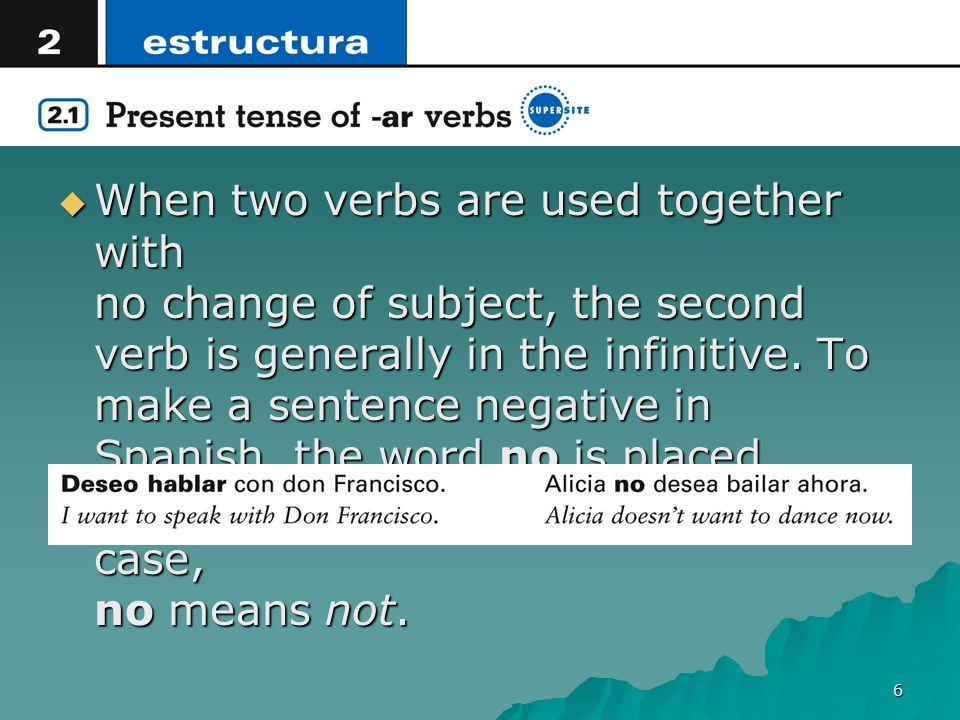 When two verbs are used together with no change of subject, the second verb is generally in the infinitive.