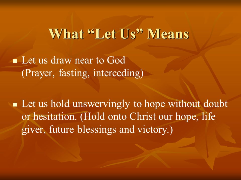 What Let Us Means Let us draw near to God (Prayer, fasting, interceding)