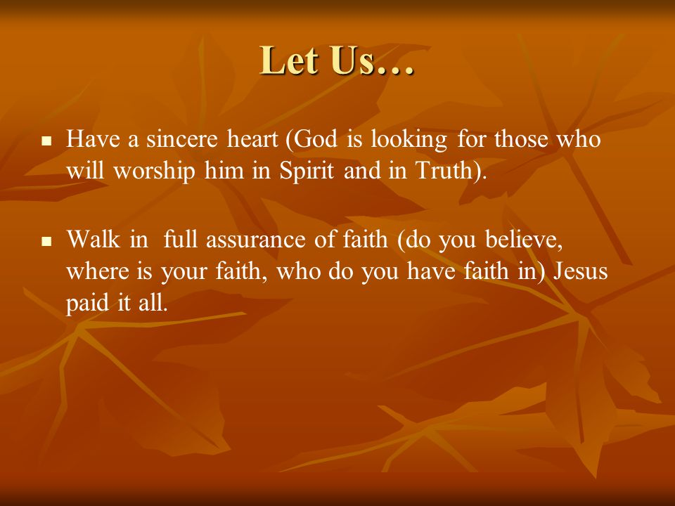 Let Us… Have a sincere heart (God is looking for those who will worship him in Spirit and in Truth).