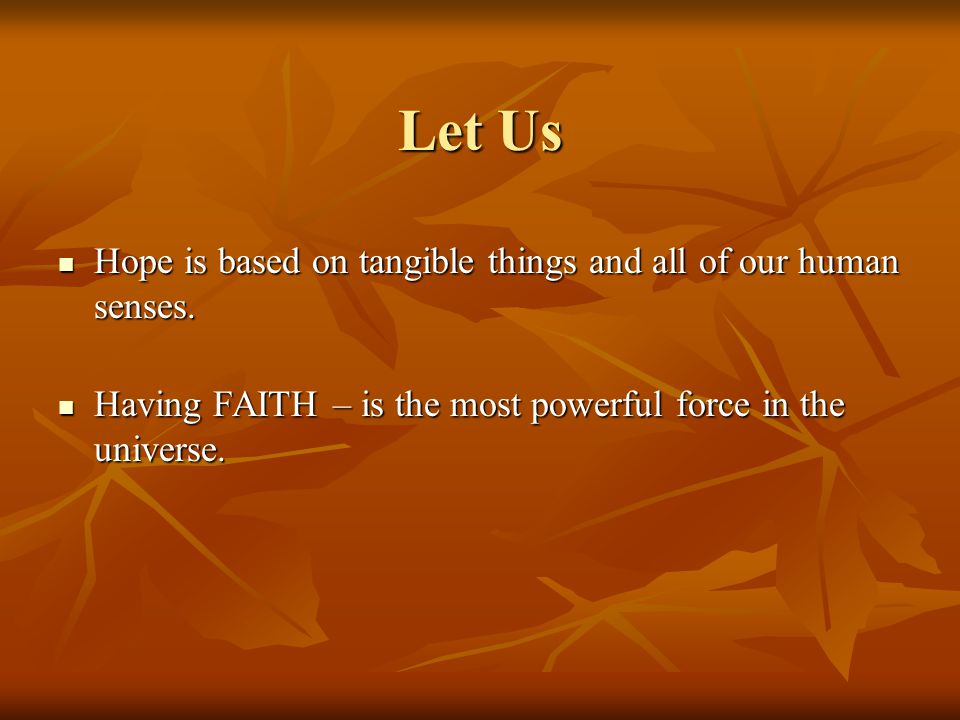 Let Us Hope is based on tangible things and all of our human senses.