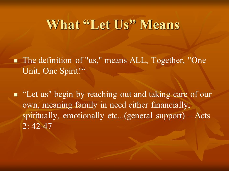 What Let Us Means The definition of us, means ALL, Together, One Unit, One Spirit!