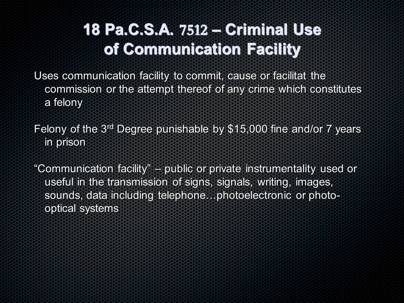 18 Pa.C.S.A. 7512 – Criminal Use of Communication Facility