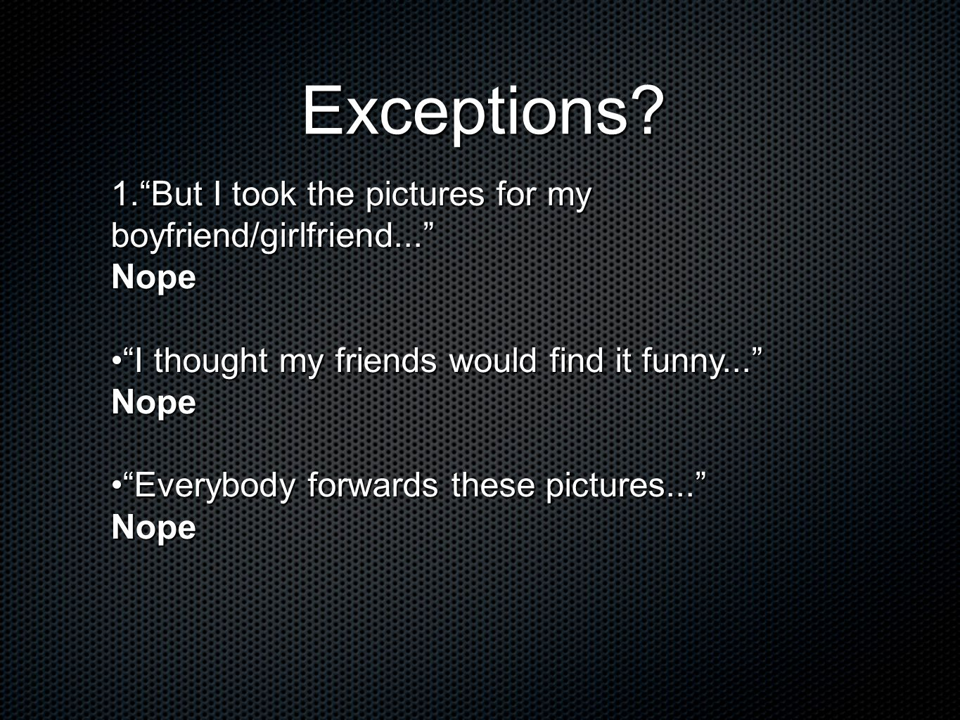 Exceptions But I took the pictures for my boyfriend/girlfriend...