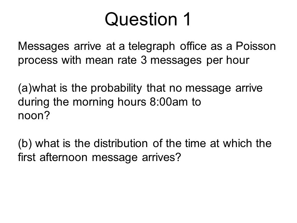 Question 1 Messages arrive at a telegraph office as a Poisson