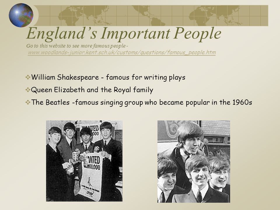 England's Important People Go to this website to see more famous people - www.woodlands-junior.kent.sch.uk/customs/questions/famous_people.htm
