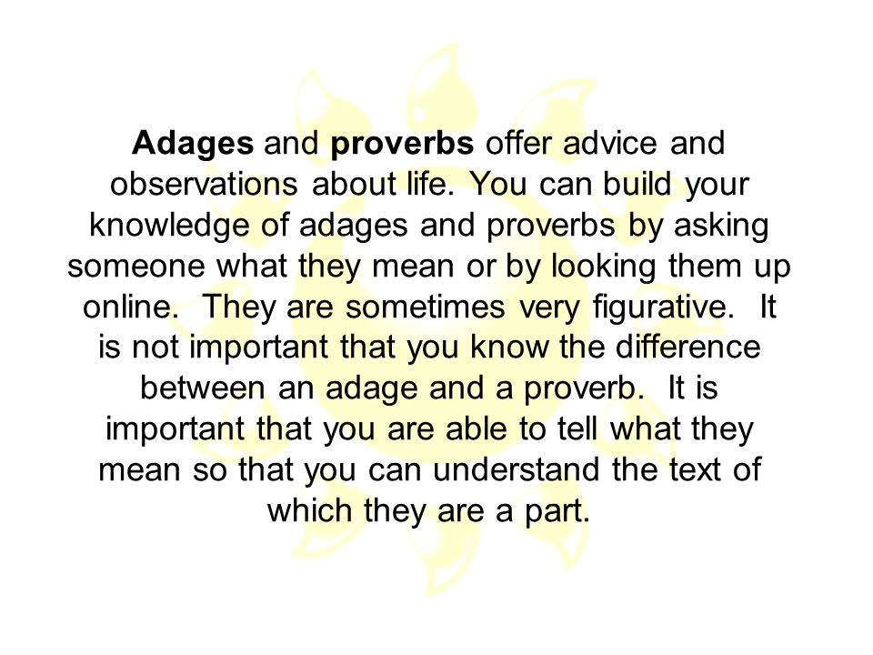 Adages and proverbs offer advice and observations about life
