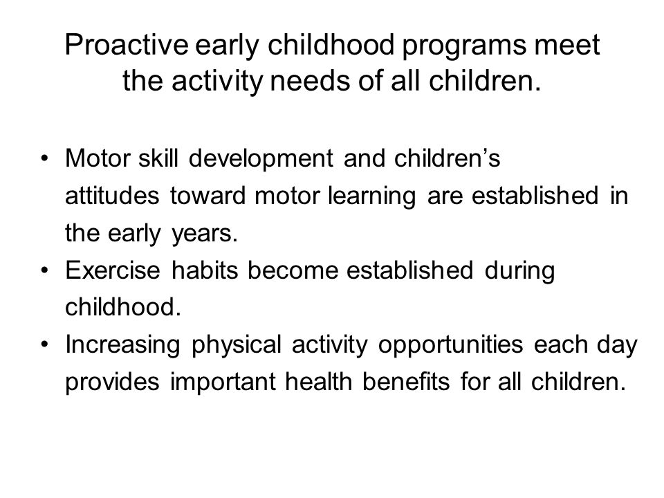 Proactive early childhood programs meet the activity needs of all children.