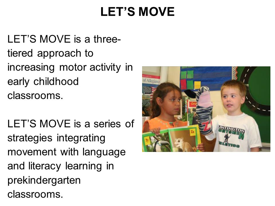 LET'S MOVE LET'S MOVE is a three- tiered approach to