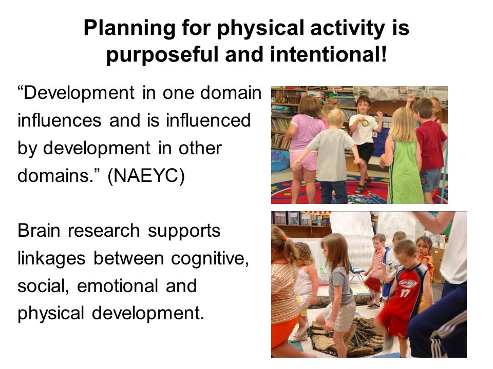 Planning for physical activity is purposeful and intentional!
