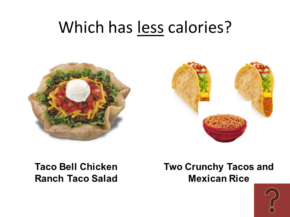 Which has less calories