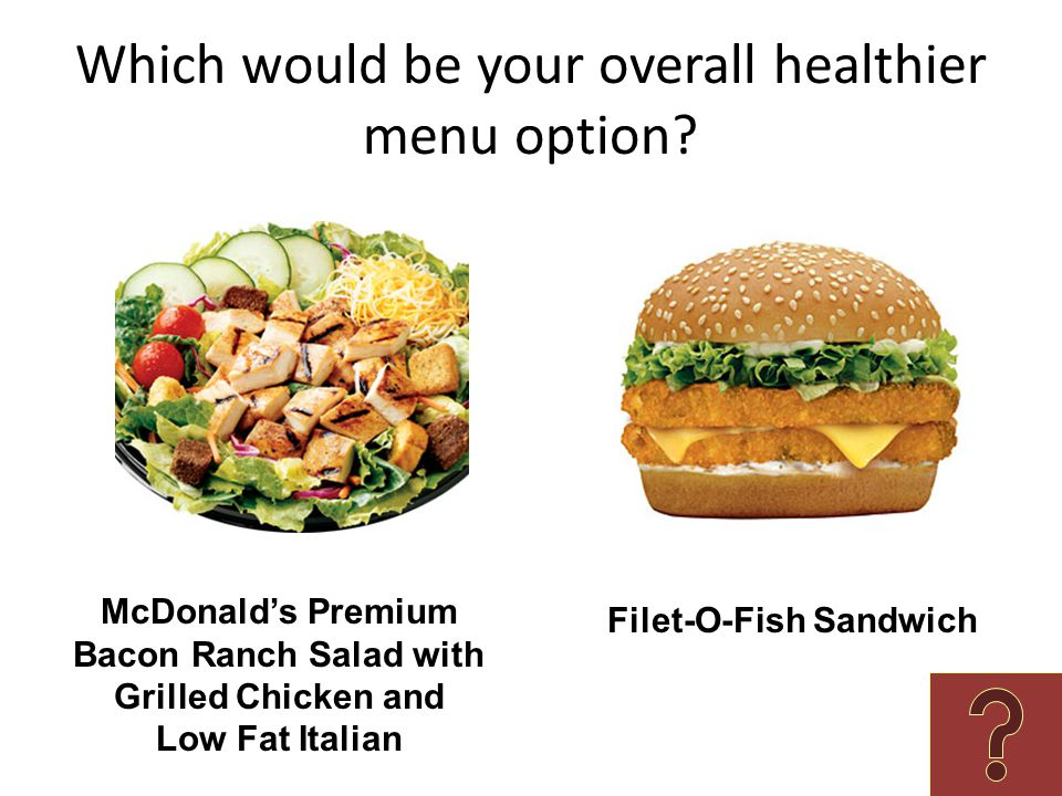 Which would be your overall healthier menu option