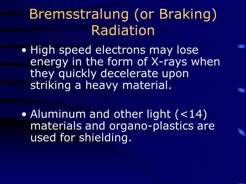 Bremsstralung (or Braking) Radiation