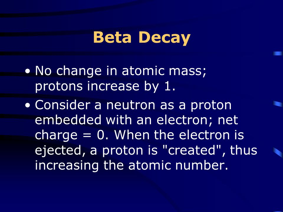 Beta Decay No change in atomic mass; protons increase by 1.