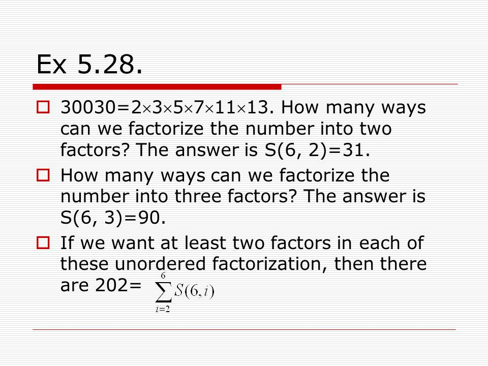 Ex 5.28. 30030=23571113. How many ways can we factorize the number into two factors The answer is S(6, 2)=31.