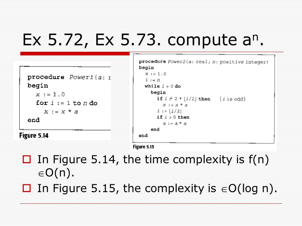 Ex 5.72, Ex 5.73. compute an. In Figure 5.14, the time complexity is f(n) O(n).
