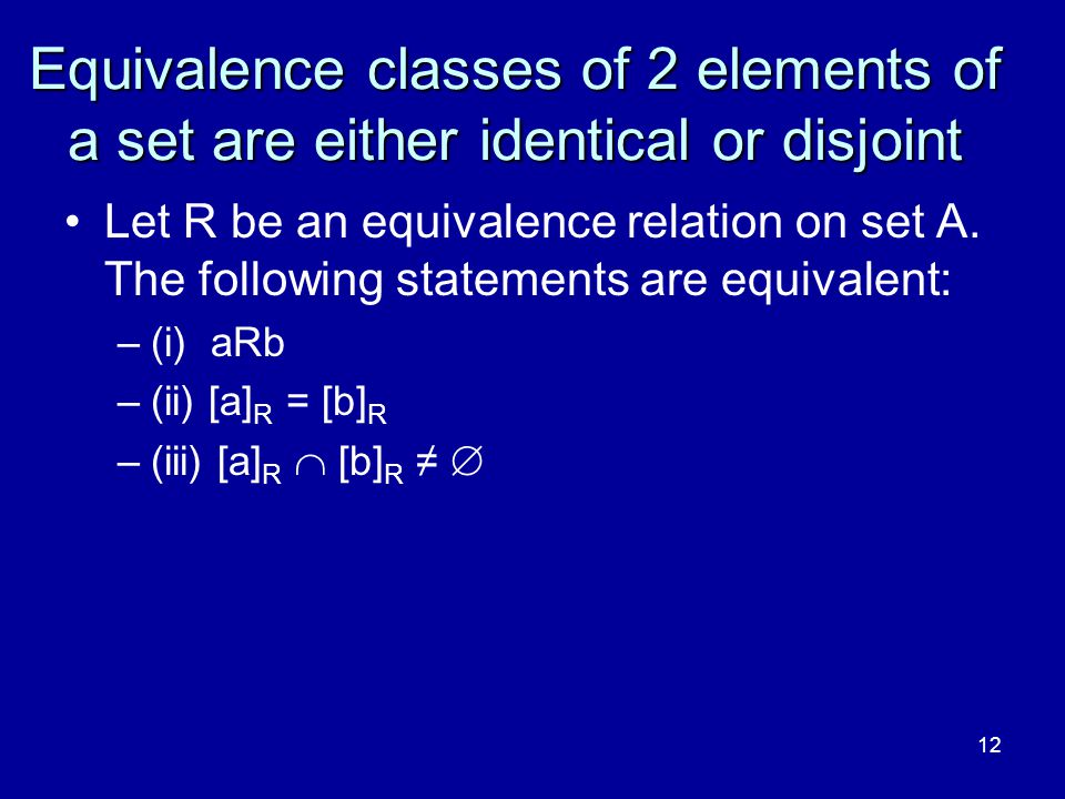 4/10/2017 Equivalence classes of 2 elements of a set are either identical or disjoint.