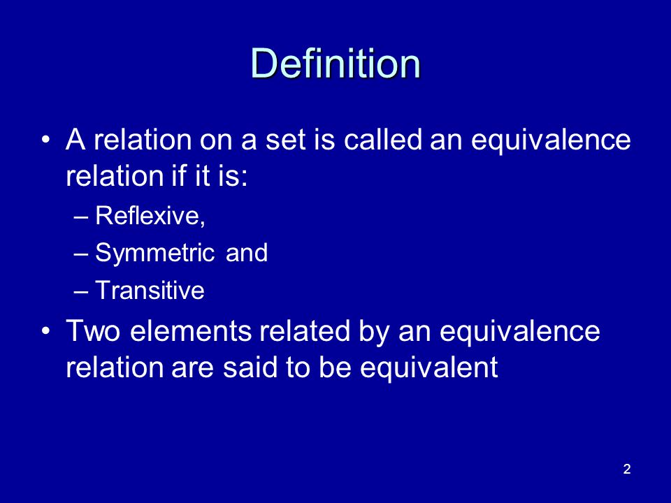 4/10/2017 Definition. A relation on a set is called an equivalence relation if it is: Reflexive, Symmetric and.