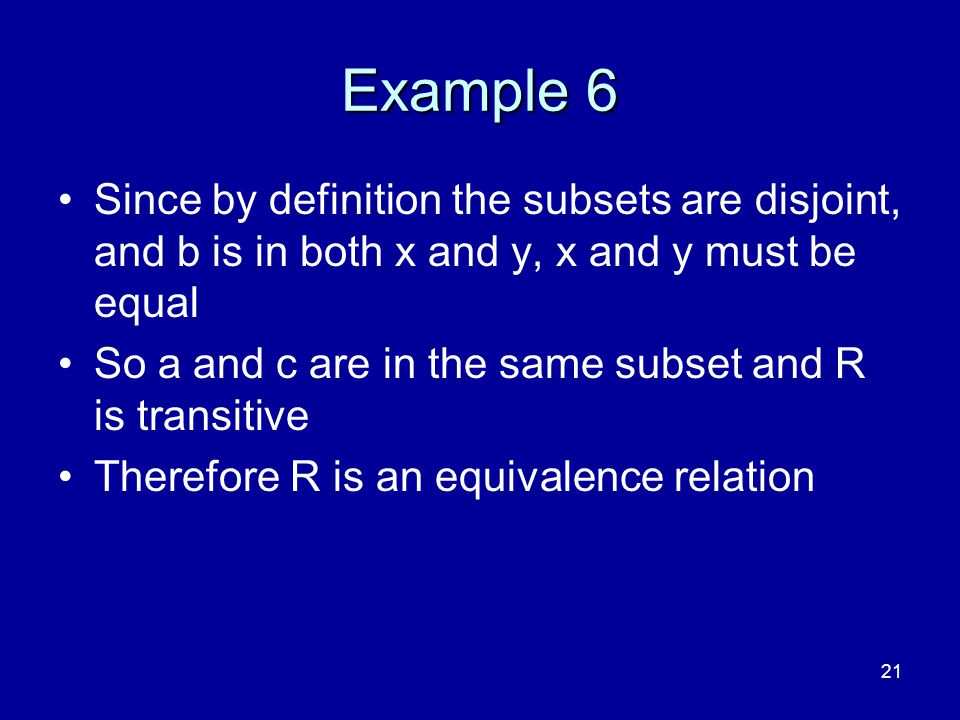 4/10/2017 Example 6. Since by definition the subsets are disjoint, and b is in both x and y, x and y must be equal.