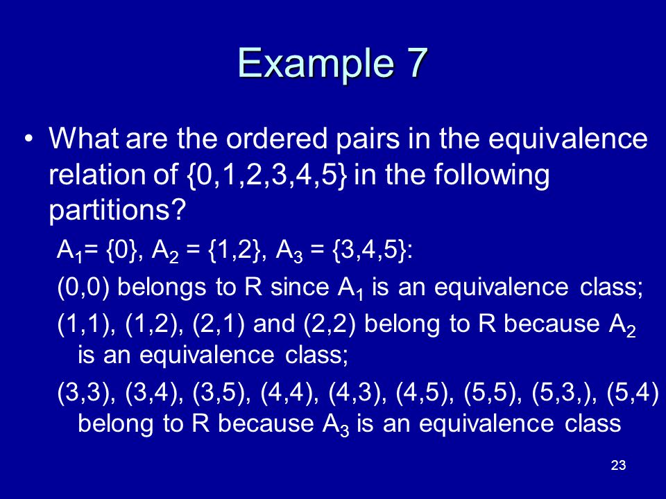 4/10/2017 Example 7. What are the ordered pairs in the equivalence relation of {0,1,2,3,4,5} in the following partitions