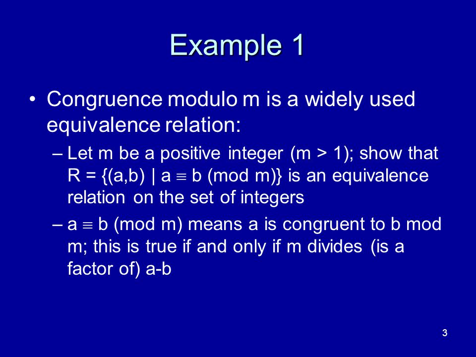 Example 1 Congruence modulo m is a widely used equivalence relation: