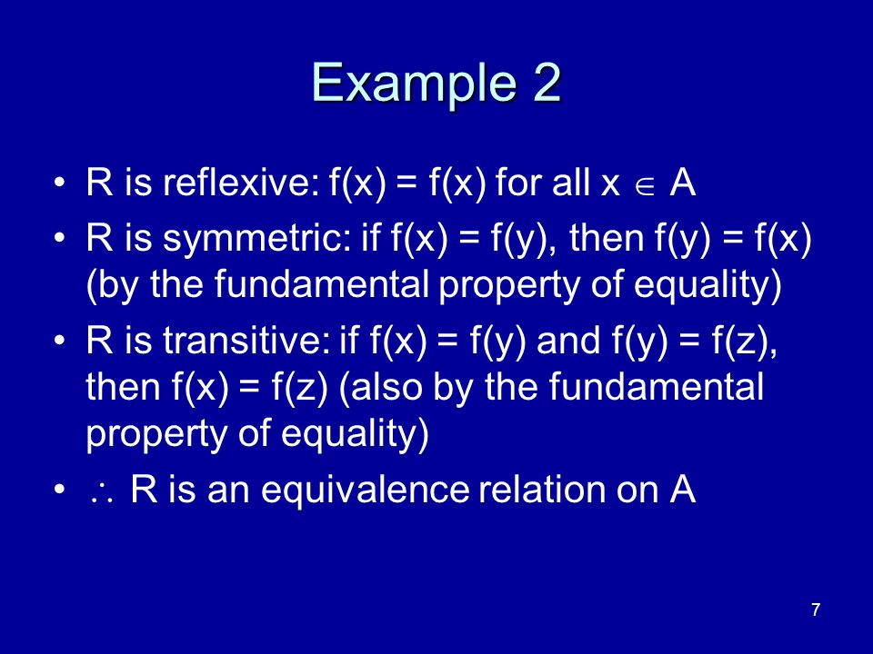 Example 2 R is reflexive: f(x) = f(x) for all x  A