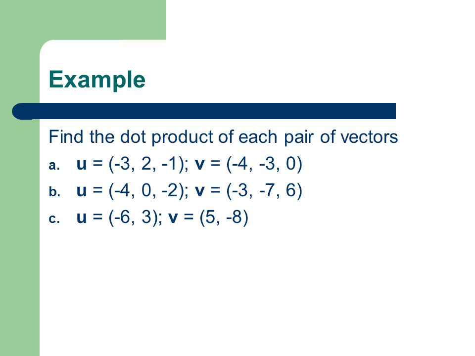 Example Find the dot product of each pair of vectors
