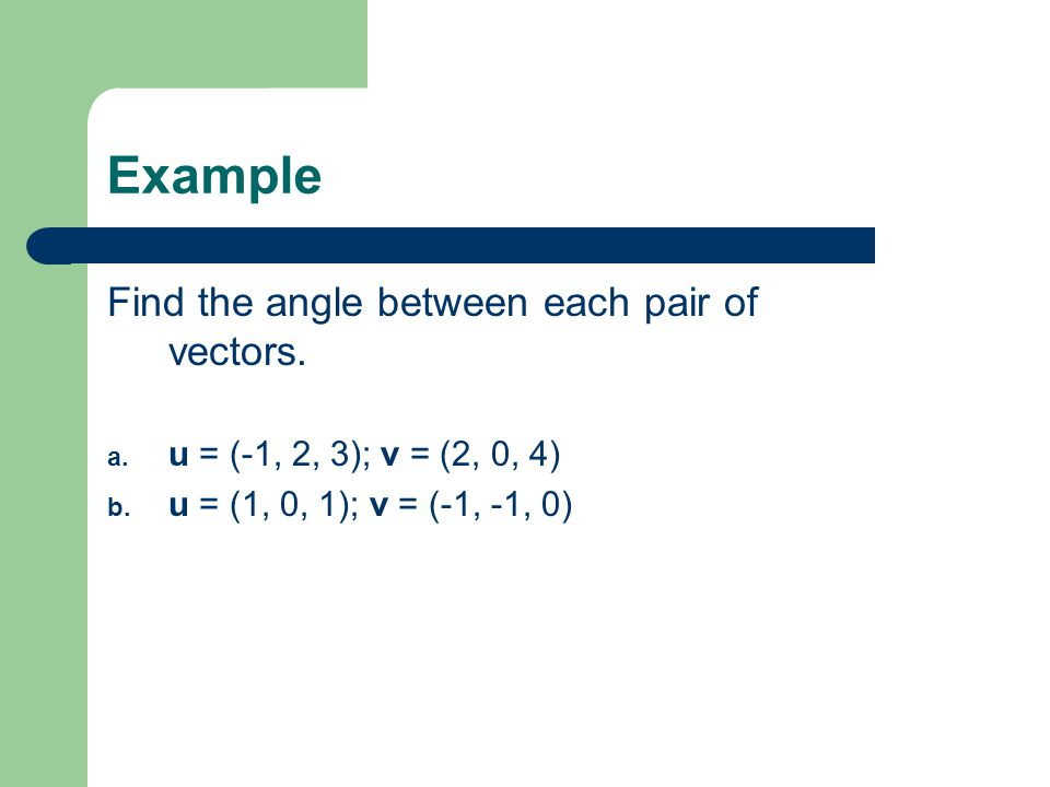 Example Find the angle between each pair of vectors.