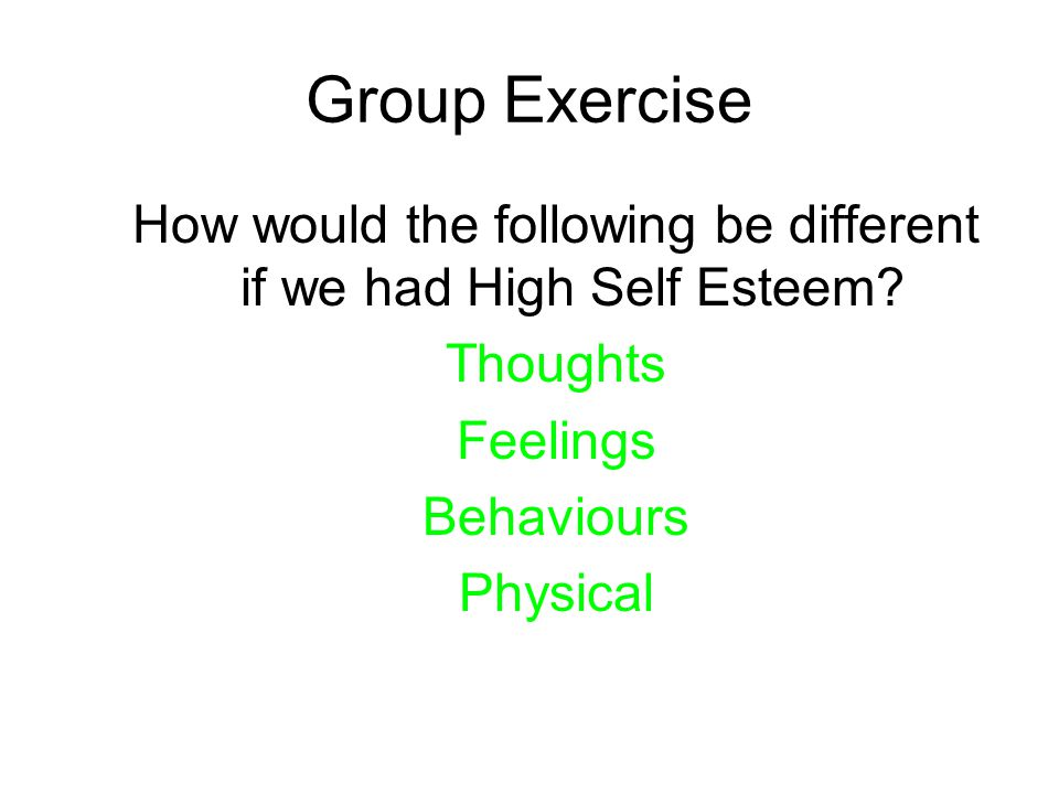 How would the following be different if we had High Self Esteem