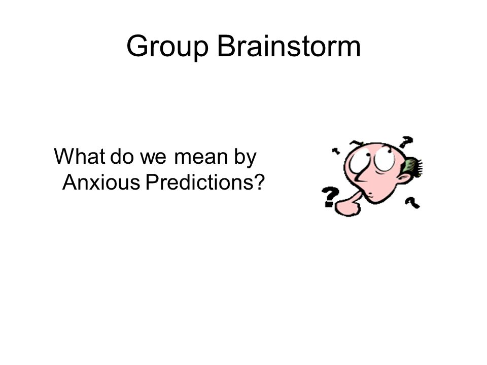 What do we mean by Anxious Predictions