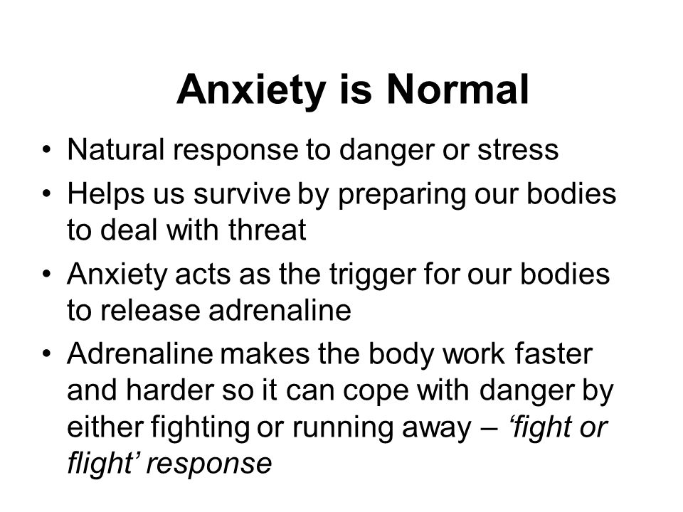 Anxiety is Normal Natural response to danger or stress
